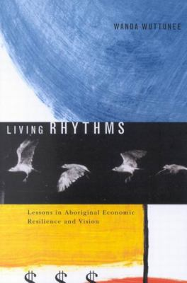 Living Rhythms: Lessons in Aboriginal Economic Resilience and Vision 9780773527539