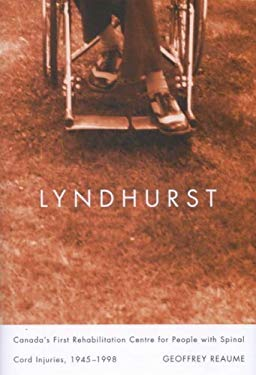 Lyndhurst: Canada's First Rehabilitation Centre for People with Spinal Cord Injuries, 1945-1998 9780773532120