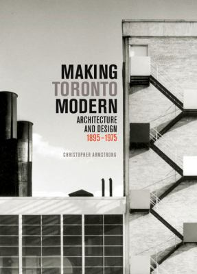 Making Toronto Modern: Architecture and Design, 1895-1975 9780773543492