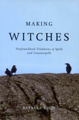 Making Witches: Newfoundland Traditions of Spells and Counterspells 9780773533608