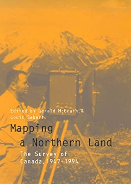 Mapping a Northern Land: The Survey of Canada, 1947-1994 9780773516892