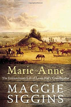 Marie-Anne: The Extraordinary Life of Louis Riel's Grandmother 9780771080296