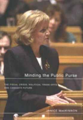Minding the Public Purse: The Fiscal Crisis, Political Trade-Offs, and Canada's Future 9780773525542