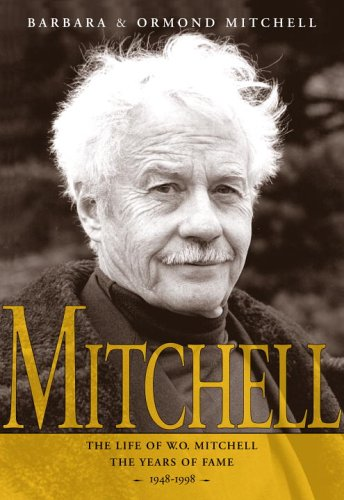Mitchell: The Life of W.O. Mitchell: The Years of Fame, 1948-1998 9780771061080