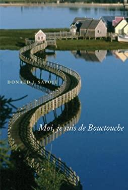 Moi, Je Suis de Bouctouche: Les Racines Bien Ancrees 9780773535763