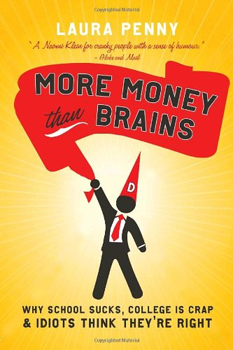 More Money Than Brains: Why Schools Suck, College Is Crap, and Idiots Think They're Right 9780771070488