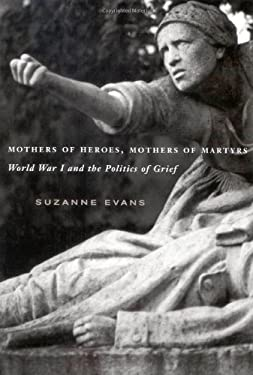 Mothers of Heroes Mothers of Martyrs: World War I and the Politics of Grief 9780773531888