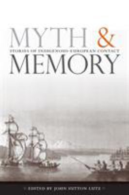 Myth and Memory: Stories of Indigenous-European Contact 9780774812627