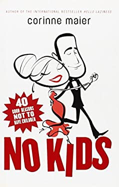 No Kids: 40 Good Reasons Not to Have Children 9780771054778