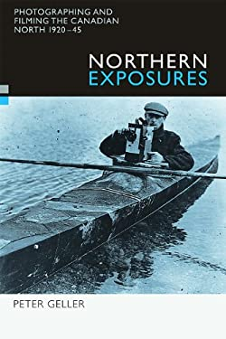 Northern Exposures: Photographing and Filming the Canadian North, 1920-45 9780774809283