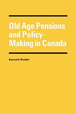 Old Age Pensions and Policy-Making in Canada 9780773502215