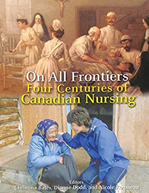 On All Frontiers: Four Centuries of Canadian Nursing 9780776605913