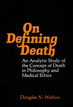 On Defining Death: An Analytic Study of the Concept of Death in Philosophy and Medical Ethics 9780773503311