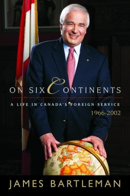 On Six Continents: A Life in Canada's Foreign Service, 1966-2002 9780771010910