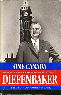 One Canada: Memoirs of the Right Honourable John G. Diefenbaker