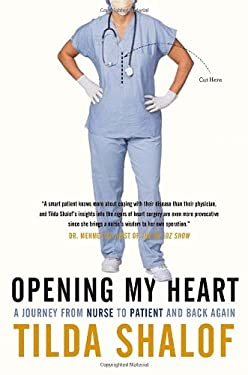 Opening My Heart: A Journey from Nurse to Patient and Back Again 9780771079887
