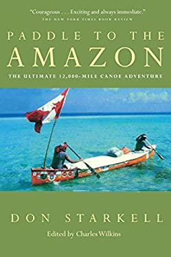 Paddle to the Amazon: The Ultimate 12,000-Mile Canoe Adventure 9780771082566