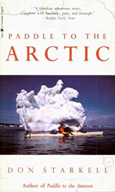 Paddle to the Arctic: The Incredible Story of a Kayak Quest Across the Roof of the World 9780771082481