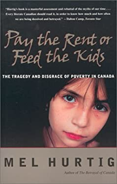 Pay the Rent or Feed the Kids: The Tragedy and Disgrace of Poverty in Canada 9780771042140