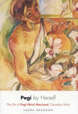 Pegi by Herself: The Life of Pegi Nicol MacLeod, Canadian Artist 9780773528635