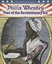 Phillis Wheatley: Poet of the Revolutionary Era 18388914