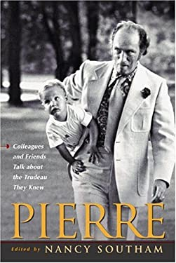 Pierre: Colleagues and Friends Talk about the Trudeau They Knew 9780771081651