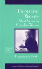 Pioneering Women: Short Stories by Canadian Women, Beginnings to 1880