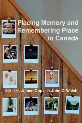 Placing Memory and Remembering Place in Canada 9780774818407