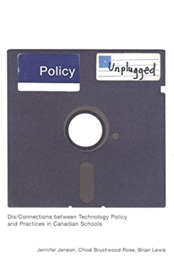 Policy Unplugged: Dis/Connections Between Technology Policy and Practices in Canadian Schools 9780773532793