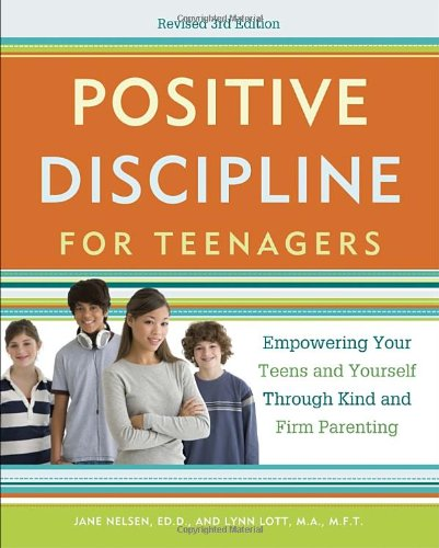 Positive Discipline for Teenagers: Empowering Your Teens and Yourself Through Kind and Firm Parenting 9780770436551