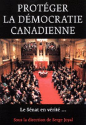 Proteger La Democratie Canadienne: Le Senat, En Verite . 9780773526464