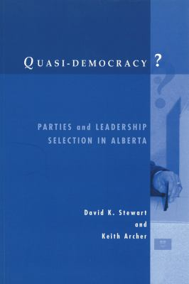 Quasi-Democracy?: Parties and Leadership Selection in Alberta 9780774807913