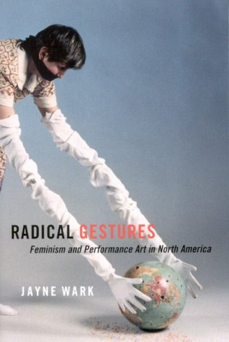 Radical Gestures: Feminism and Performance Art in North America 9780773530669