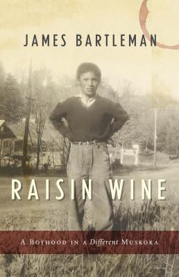 Raisin Wine: A Boyhood in a Different Muskoka 9780771011405