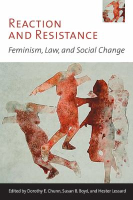 Reaction and Resistance: Feminism, Law, and Social Change 9780774814126