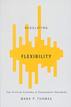 Regulating Flexibility: The Political Economy of Employment Standards 9780773535282