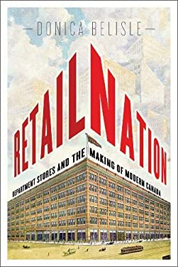 Retail Nation: Department Stores and the Making of Modern Canada 9780774819480