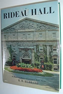 Rideau Hall : An Illustrated History of Government House, Ottawa, from Victorian Times to the Present Day