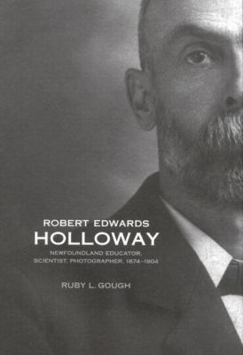 Robert Edwards Holloway: Newfoundland Educator, Scientist, Photographer, 1874-1904 9780773528529