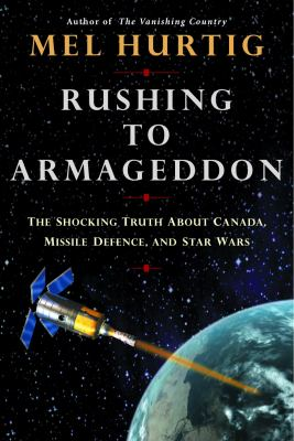 Rushing to Armageddon: The Shocking Truth about Canada, Missile Defence, and Star Wars 9780771041624
