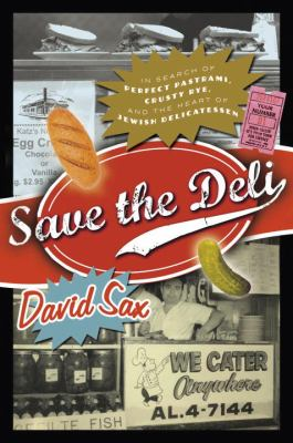 Save the Deli: In Search of Perfect Pastrami, Crusty Rye, and the Heart of Jewish Delicatessen 9780771079115