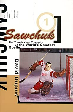 Sawchuk: The Troubles and Triumphs of the World's Greatest Goalie 9780773760646