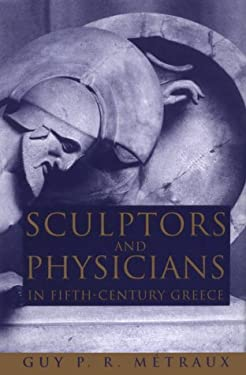 Sculptors and Physicians in Fifth-Century Greece: A Preliminary Study 9780773512313