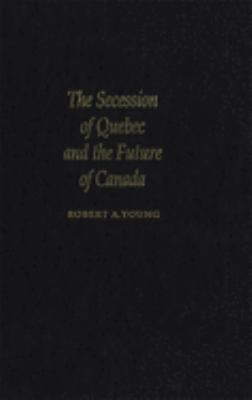 Secession of Quebec and the Future of Canada 9780773515307