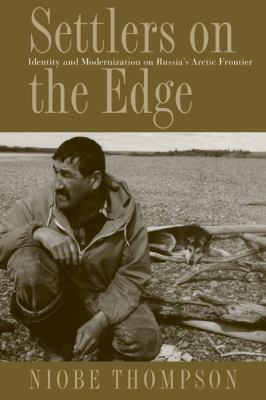 Settlers on the Edge: Identity and Modernization on Russia's Arctic Frontier 9780774814676