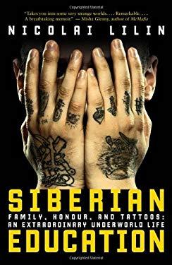 Siberian Education: Family, Honour, and Tattoos: An Extraordinary Underworld Life 9780771050282