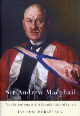Sir Andrew MacPhail: The Life and Legacy of a Canadian Man of Letters 9780773534193