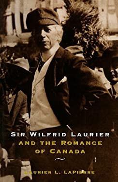 Sir Wilfred Laurier and the Romance of Canada 9780773759169