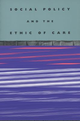 Social Policy and the Ethic of Care 9780774810715