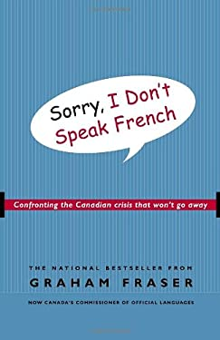 Sorry, I Don't Speak French: Confronting the Canadian Crisis That Won't Go Away 9780771047671